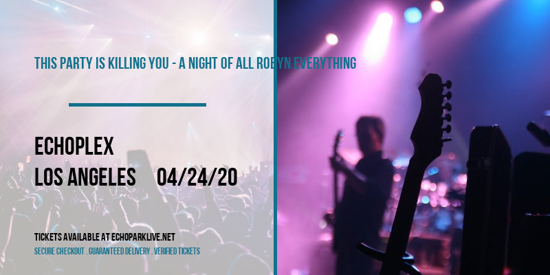 This Party Is Killing You - A Night of All Robyn Everything at Echoplex
